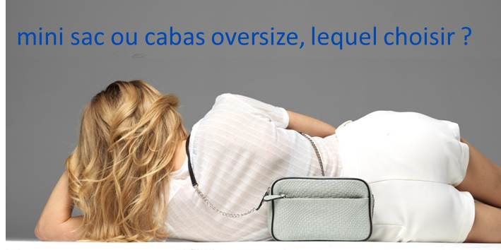 mini sac ou cabas oversize, lequel choisir?